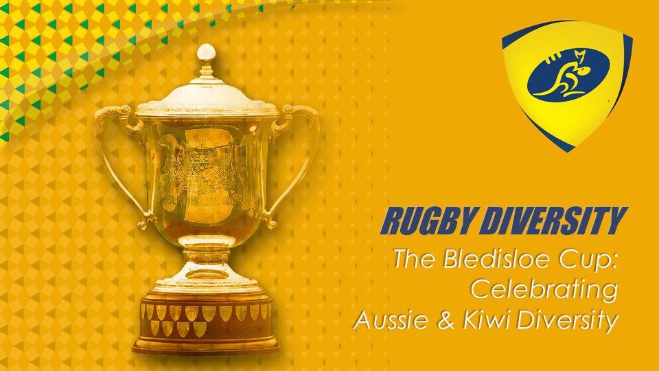 RUGBY DIVERSITY The Bledisloe Cup: Celebrating Aussie & Kiwi Diversity