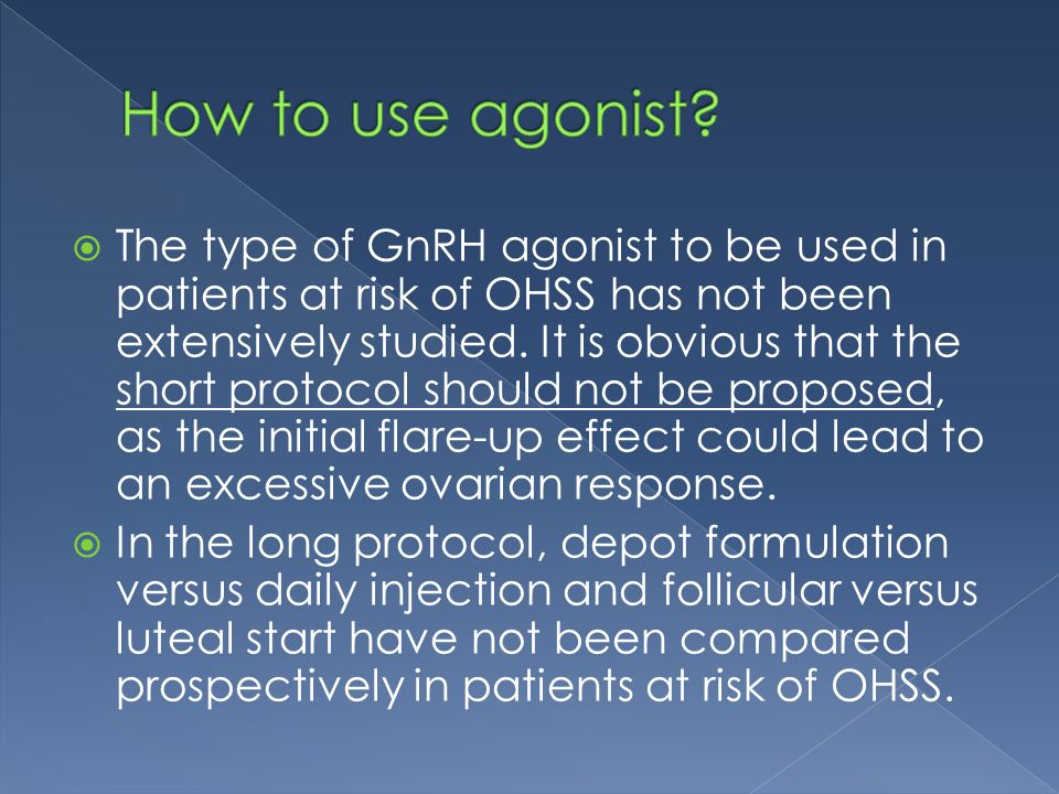  The type of GnRH agonist to be used in patients at risk of OHSS has not been extensively studied.