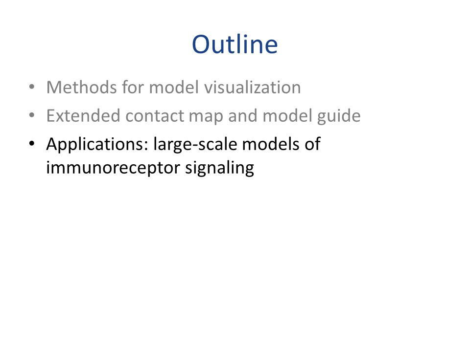 Outline Methods for model visualization Extended contact map and model guide Applications: large-scale models of immunoreceptor signaling