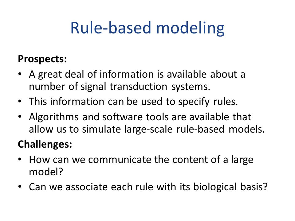 Rule-based modeling Prospects: A great deal of information is available about a number of signal transduction systems.