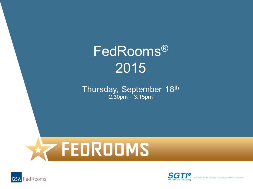 1 Thursday, September 18 th 2:30pm – 3:15pm FedRooms ® 2015