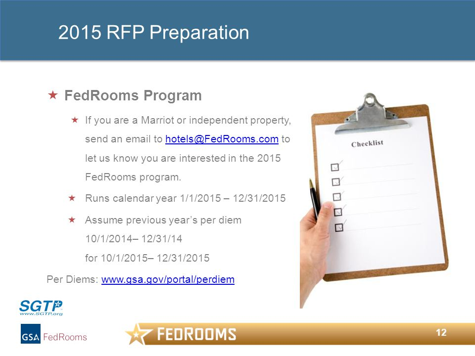 12 2015 RFP Preparation  FedRooms Program  If you are a Marriot or independent property, send an email to hotels@FedRooms.com to let us know you are interested in the 2015 FedRooms program.hotels@FedRooms.com  Runs calendar year 1/1/2015 – 12/31/2015  Assume previous year's per diem 10/1/2014– 12/31/14 for 10/1/2015– 12/31/2015 Per Diems: www.gsa.gov/portal/perdiemwww.gsa.gov/portal/perdiem