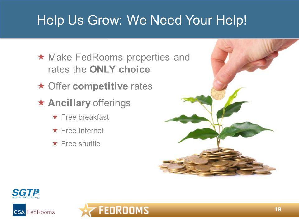 19 Help Us Grow: We Need Your Help.