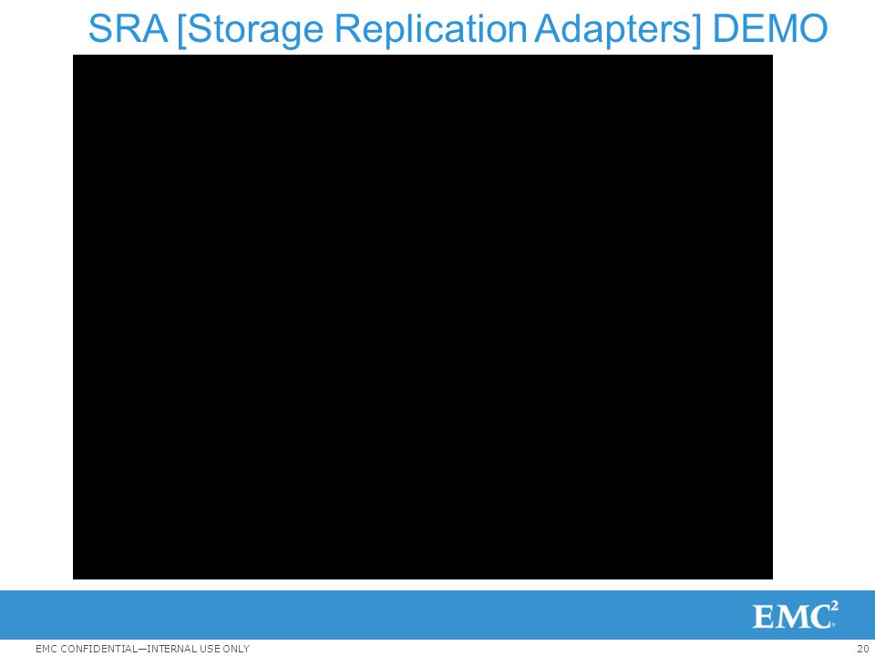 20EMC CONFIDENTIAL—INTERNAL USE ONLY SRA [Storage Replication Adapters] DEMO