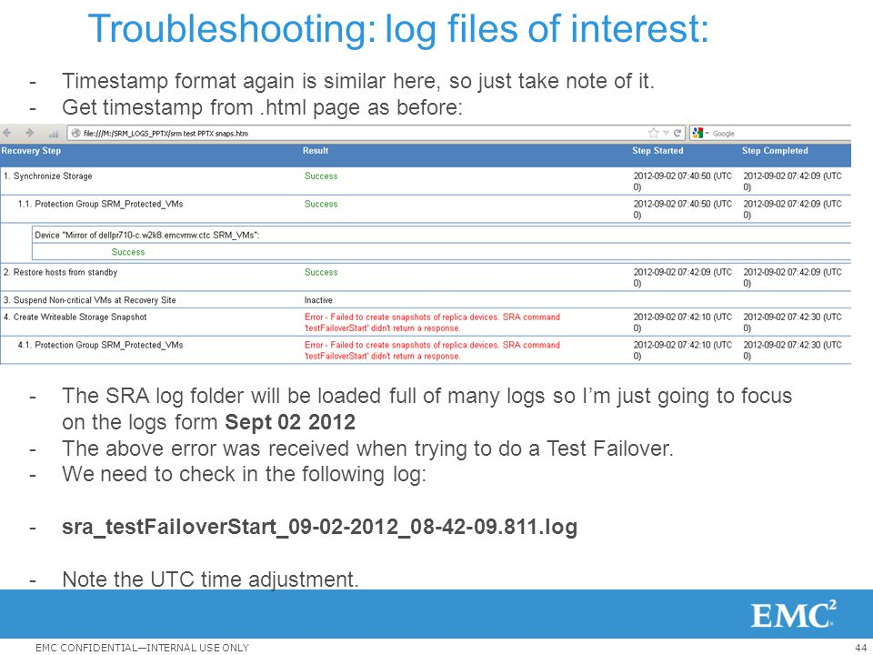 44EMC CONFIDENTIAL—INTERNAL USE ONLY Troubleshooting: log files of interest: -Timestamp format again is similar here, so just take note of it. -Get ti