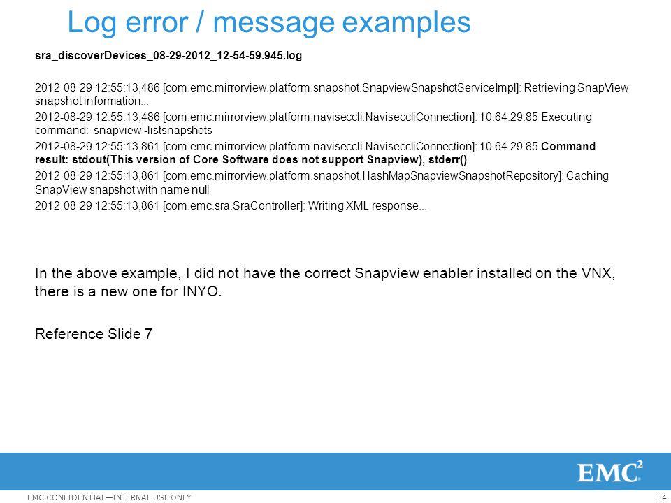 54EMC CONFIDENTIAL—INTERNAL USE ONLY Log error / message examples sra_discoverDevices_08-29-2012_12-54-59.945.log 2012-08-29 12:55:13,486 [com.emc.mir