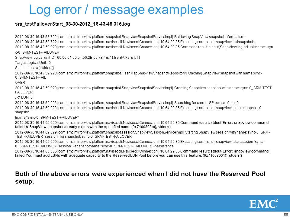 55EMC CONFIDENTIAL—INTERNAL USE ONLY Log error / message examples sra_testFailoverStart_08-30-2012_16-43-48.316.log 2012-08-30 16:43:58,722 [com.emc.m