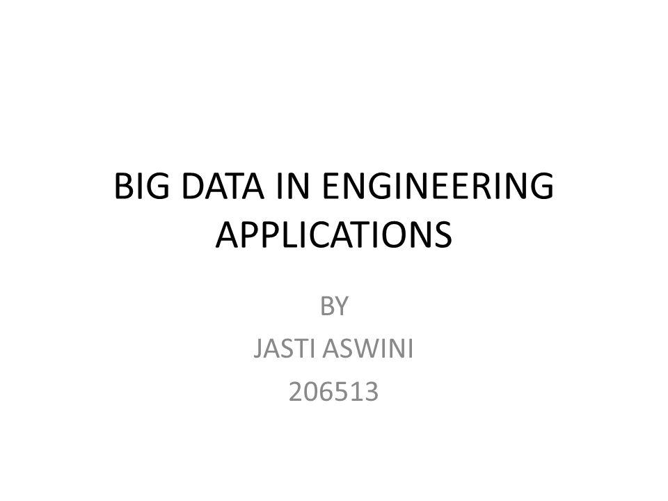 BIG DATA IN ENGINEERING APPLICATIONS BY JASTI ASWINI 206513