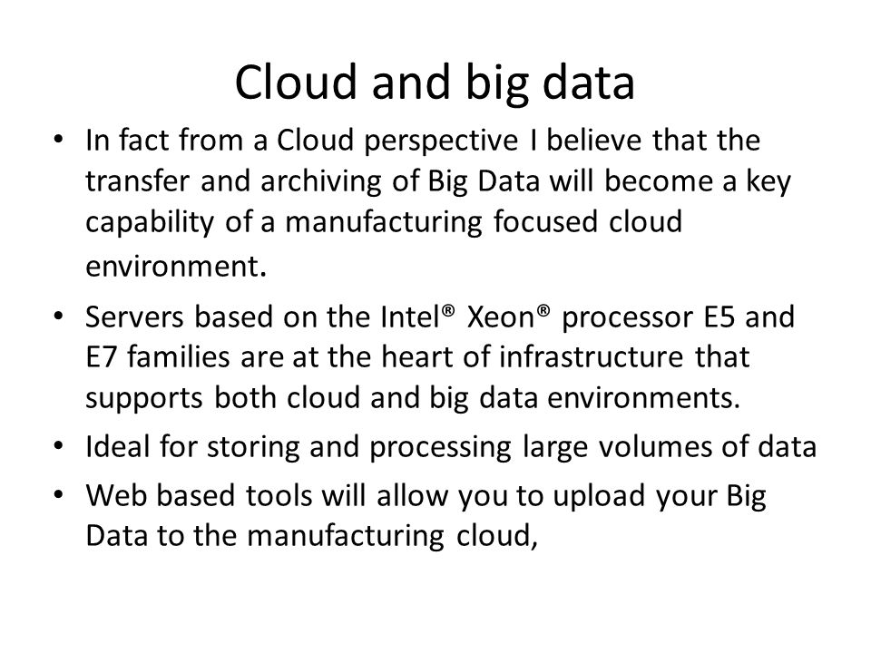 Cloud and big data In fact from a Cloud perspective I believe that the transfer and archiving of Big Data will become a key capability of a manufactur