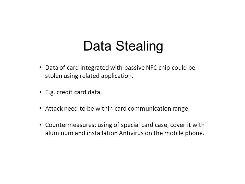 Data Stealing Data of card integrated with passive NFC chip could be stolen using related application.