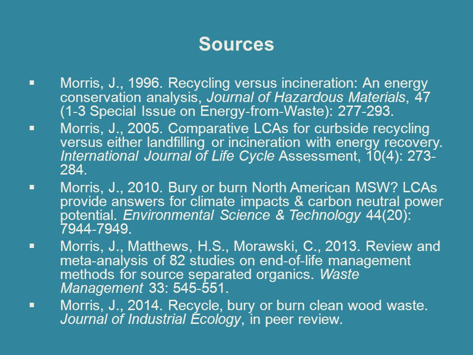 Sources  Morris, J., 1996. Recycling versus incineration: An energy conservation analysis, Journal of Hazardous Materials, 47 (1-3 Special Issue on E