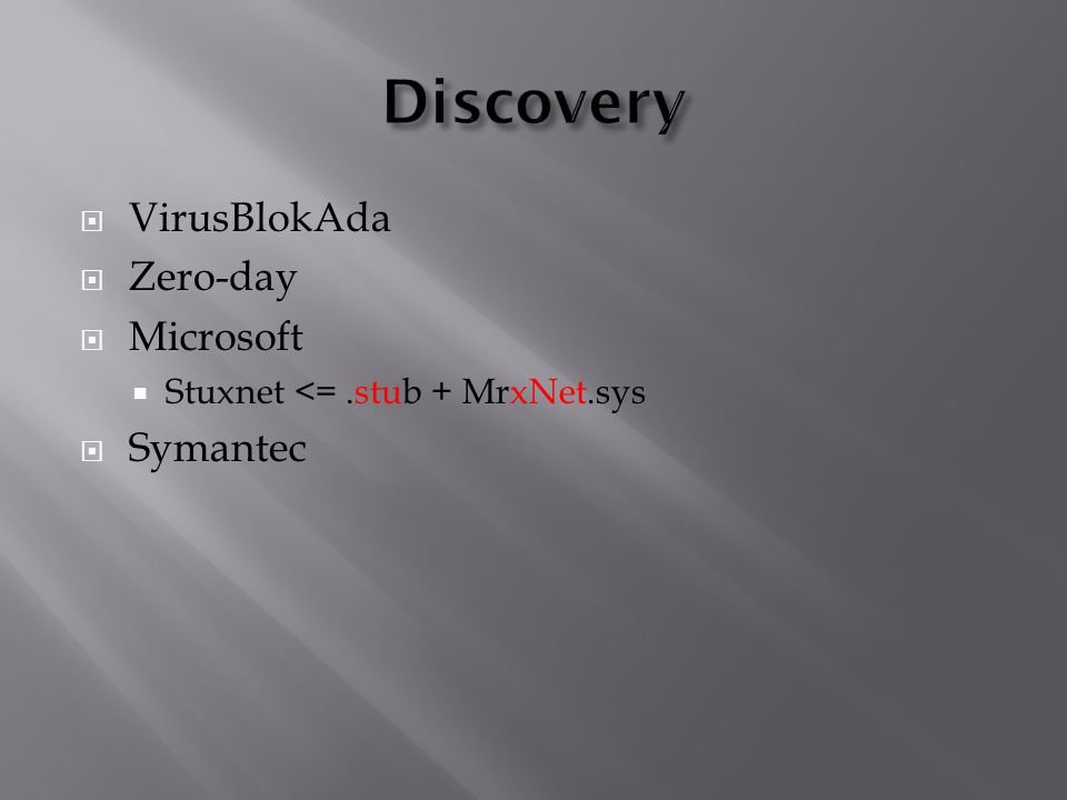  VirusBlokAda  Zero-day  Microsoft  Stuxnet <=.stub + MrxNet.sys  Symantec