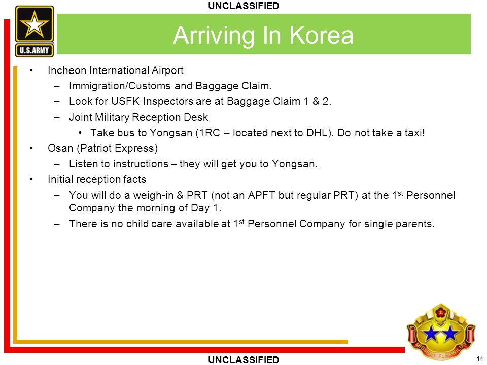 14 UNCLASSIFIED Incheon International Airport –Immigration/Customs and Baggage Claim. –Look for USFK Inspectors are at Baggage Claim 1 & 2. –Joint Mil