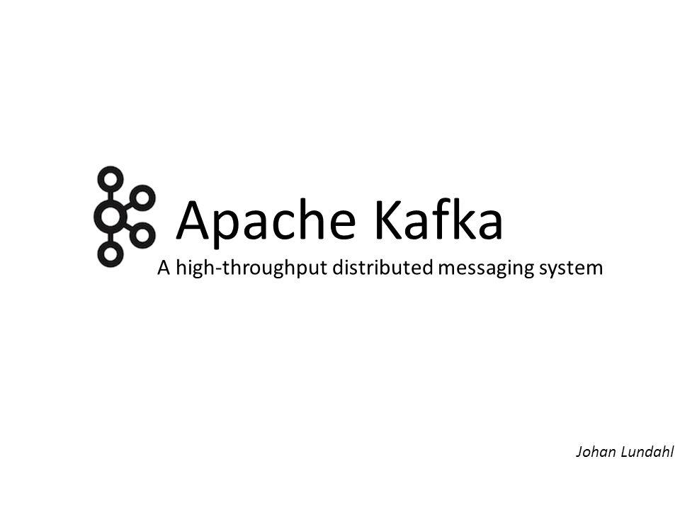 Apache Kafka A high-throughput distributed messaging system Johan Lundahl
