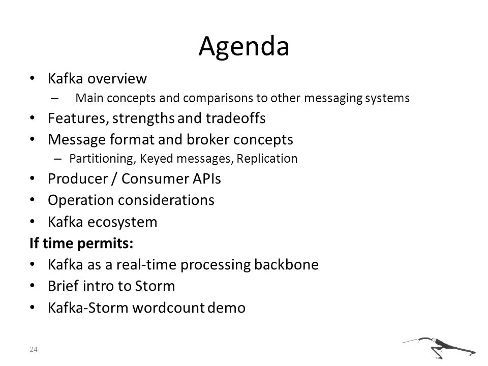 Agenda Kafka overview –M–Main concepts and comparisons to other messaging systems Features, strengths and tradeoffs Message format and broker concepts