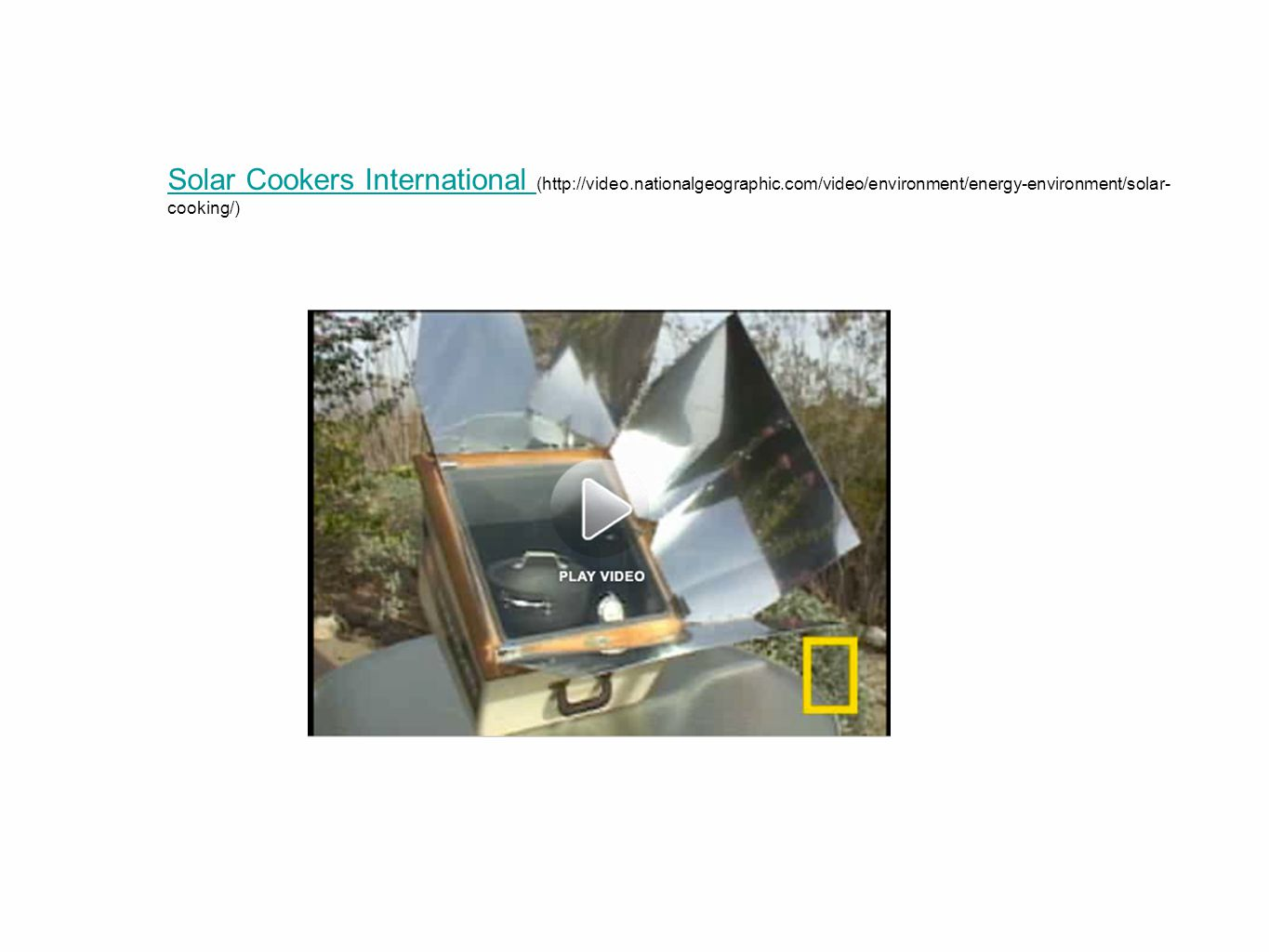 Solar Cookers International Solar Cookers International (http://video.nationalgeographic.com/video/environment/energy-environment/solar- cooking/)