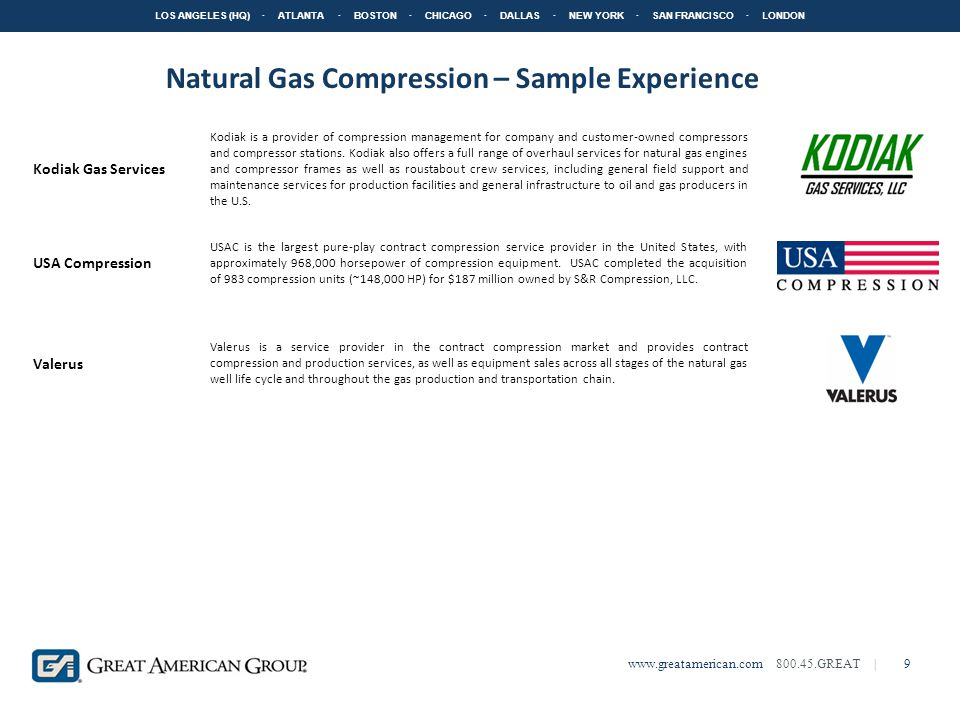 LOS ANGELES (HQ) · ATLANTA · BOSTON · CHICAGO · DALLAS · NEW YORK · SAN FRANCISCO · LONDON www.greatamerican.com 800.45.GREAT |9 Natural Gas Compression – Sample Experience Kodiak Gas Services Kodiak is a provider of compression management for company and customer-owned compressors and compressor stations.