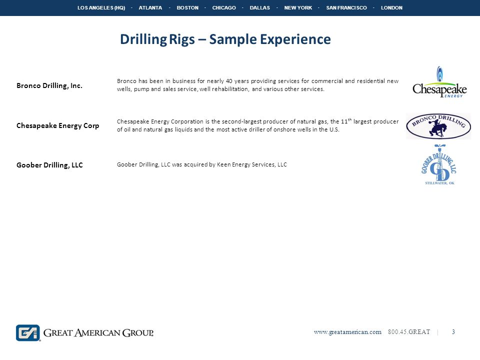 LOS ANGELES (HQ) · ATLANTA · BOSTON · CHICAGO · DALLAS · NEW YORK · SAN FRANCISCO · LONDON www.greatamerican.com 800.45.GREAT |3 Drilling Rigs – Sample Experience Bronco Drilling, Inc.