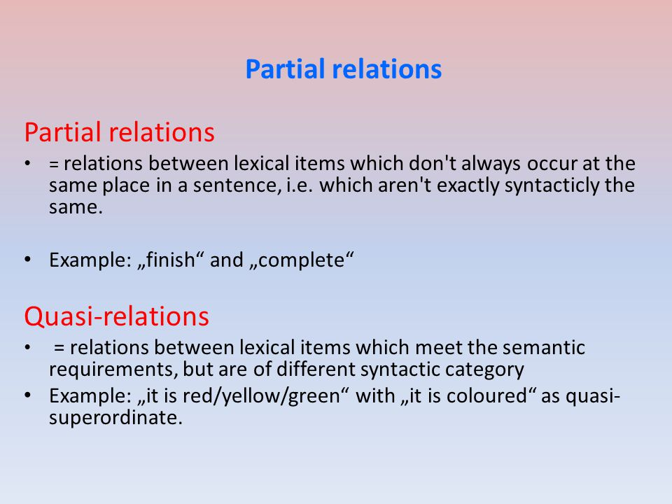 Partial relations = relations between lexical items which don t always occur at the same place in a sentence, i.e.