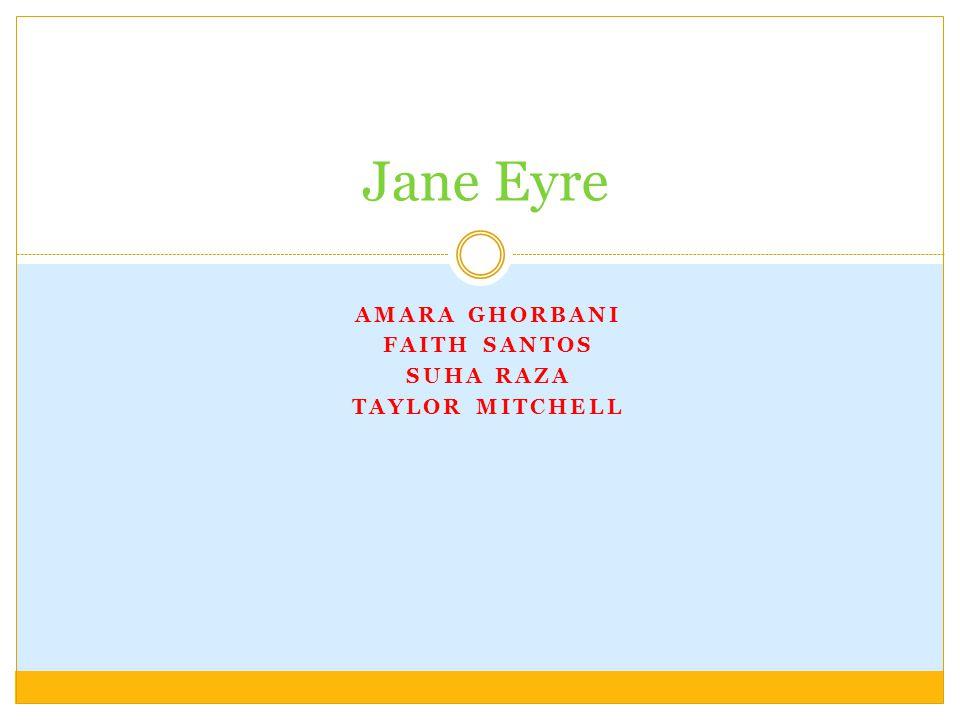 AMARA GHORBANI FAITH SANTOS SUHA RAZA TAYLOR MITCHELL Jane Eyre