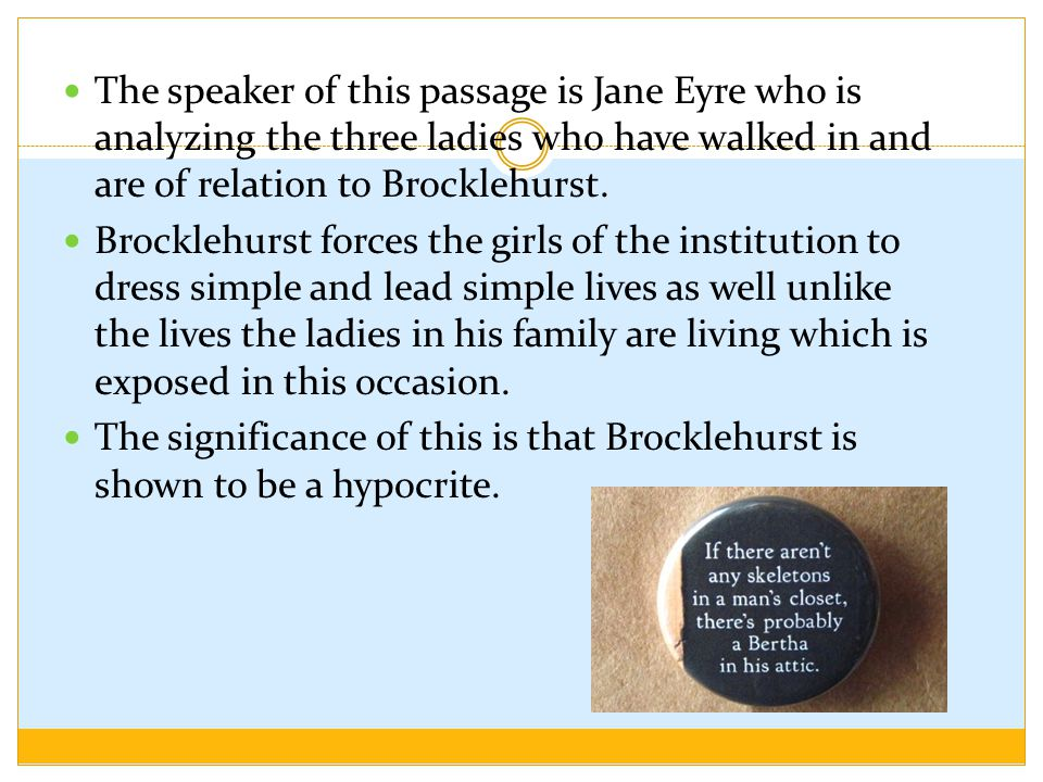 The speaker of this passage is Jane Eyre who is analyzing the three ladies who have walked in and are of relation to Brocklehurst.