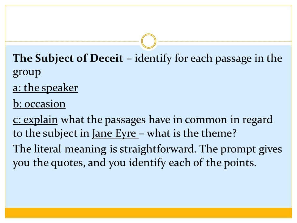 The Subject of Deceit – identify for each passage in the group a: the speaker b: occasion c: explain what the passages have in common in regard to the subject in Jane Eyre – what is the theme.