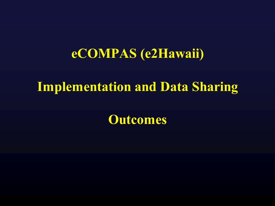 eCOMPAS (e2Hawaii) Implementation and Data Sharing Outcomes