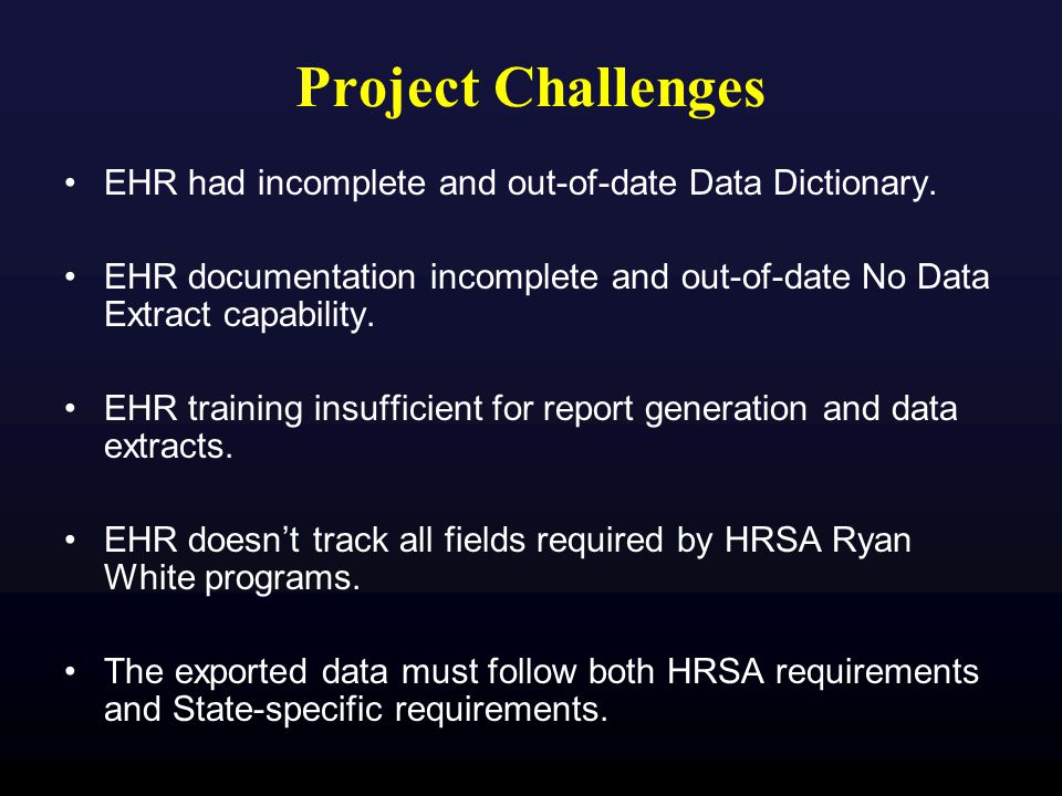 Project Challenges EHR had incomplete and out-of-date Data Dictionary.