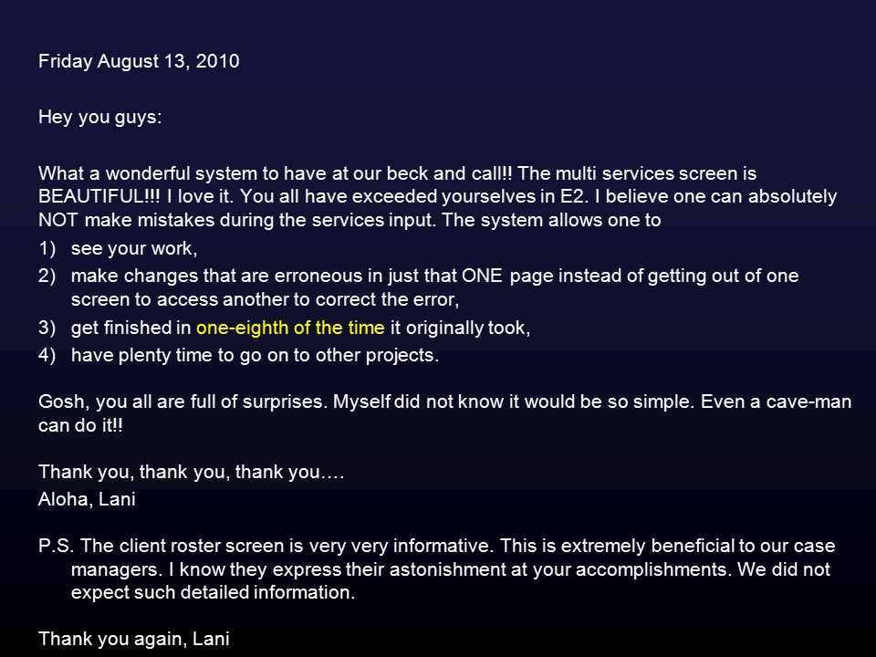 Friday August 13, 2010 Hey you guys: What a wonderful system to have at our beck and call!.