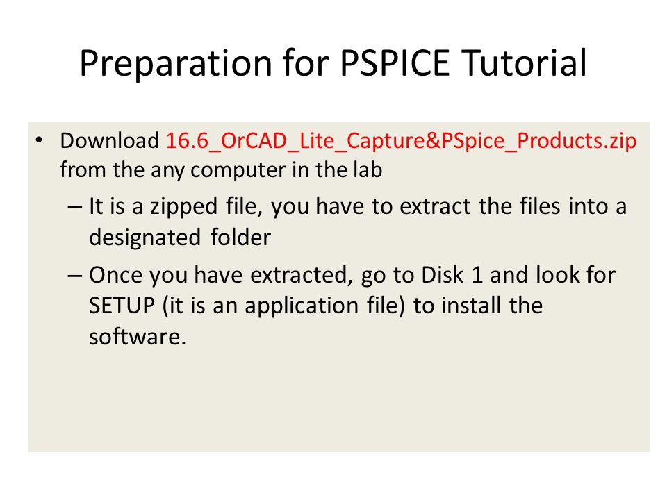 Download 16.6_OrCAD_Lite_Capture&PSpice_Products.zip from the any computer in the lab – It is a zipped file, you have to extract the files into a desi