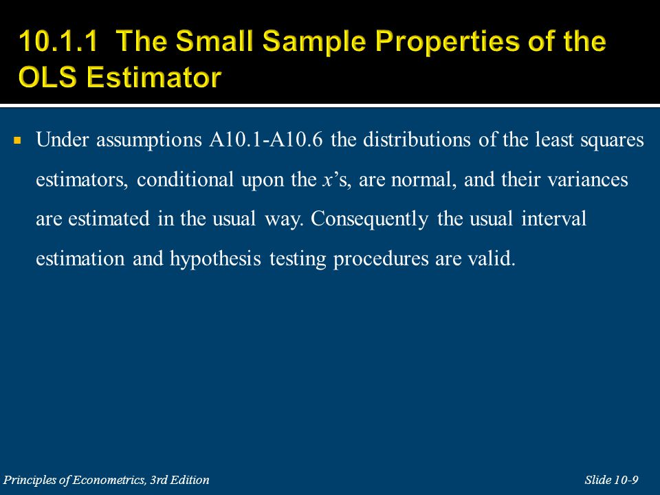  Under assumptions A10.1-A10.6 the distributions of the least squares estimators, conditional upon the x's, are normal, and their variances are estimated in the usual way.