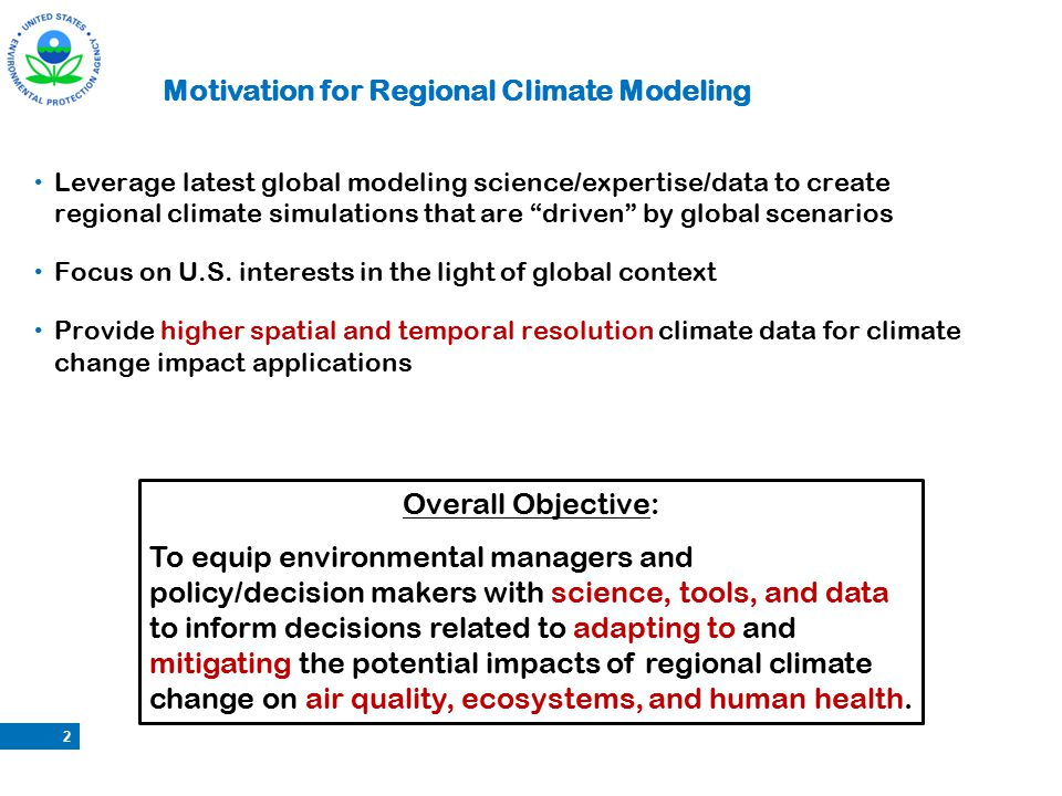 Motivation for Regional Climate Modeling Leverage latest global modeling science/expertise/data to create regional climate simulations that are driven by global scenarios Focus on U.S.