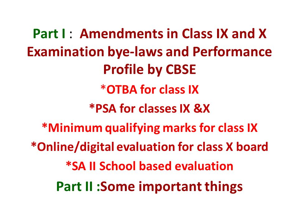 Part I : Amendments in Class IX and X Examination bye-laws and Performance Profile by CBSE *OTBA for class IX *PSA for classes IX &X *Minimum qualifyi