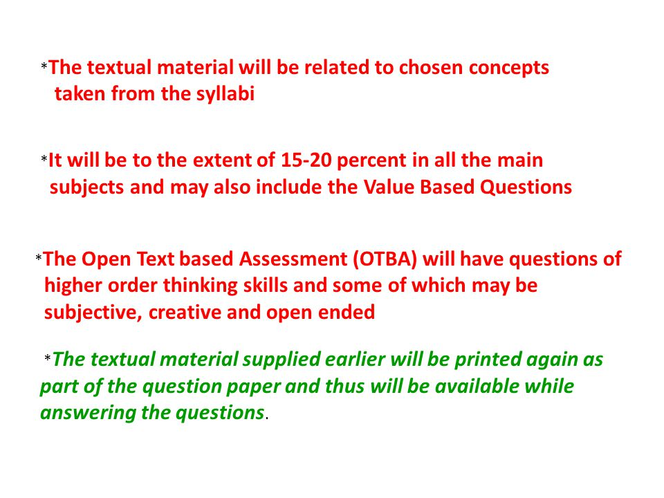 * The Open Text based Assessment (OTBA) will have questions of higher order thinking skills and some of which may be subjective, creative and open end