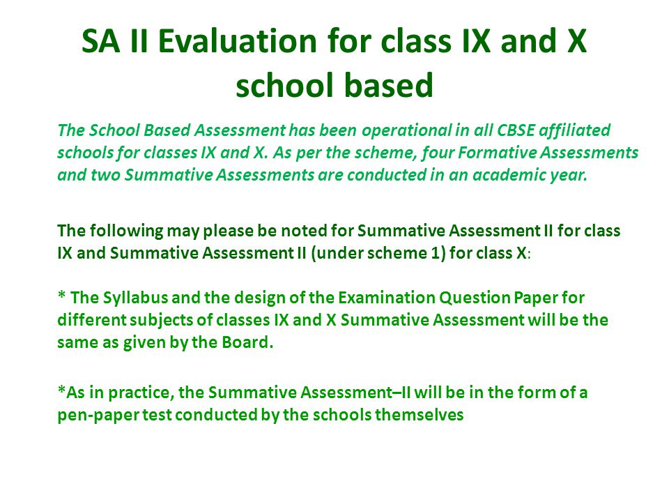 SA II Evaluation for class IX and X school based The School Based Assessment has been operational in all CBSE affiliated schools for classes IX and X.