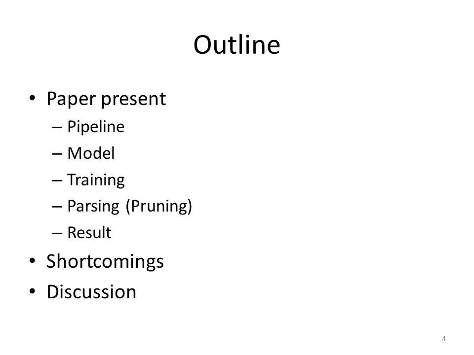 Outline Paper present – Pipeline – Model – Training – Parsing (Pruning) – Result Shortcomings Discussion 4