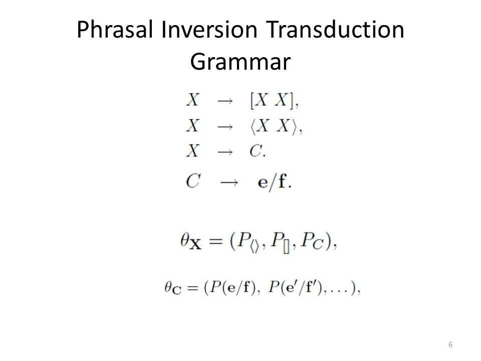 Phrasal Inversion Transduction Grammar 6