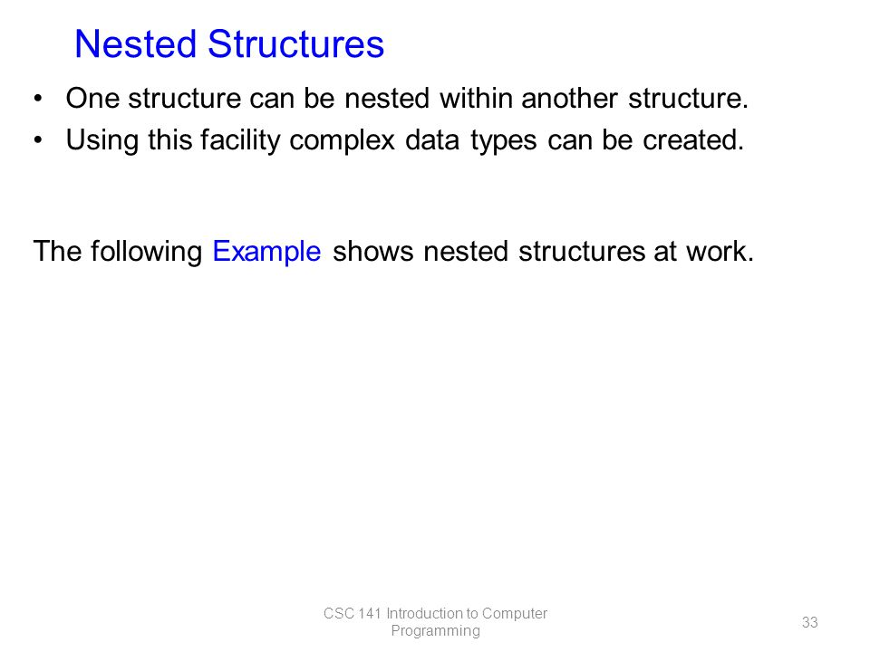 One structure can be nested within another structure.