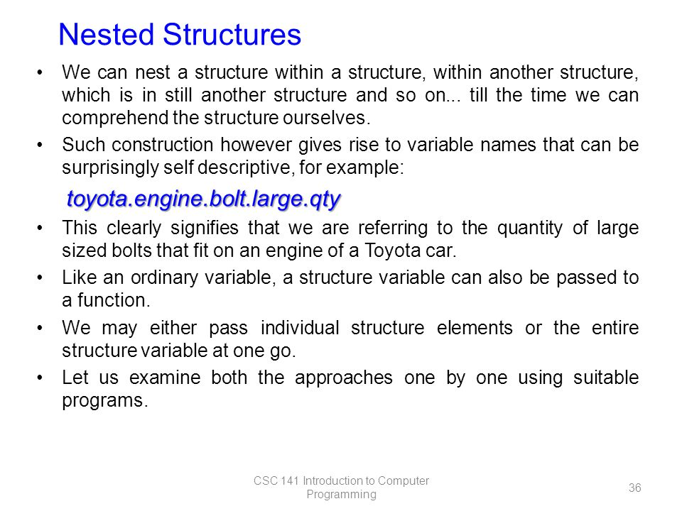 We can nest a structure within a structure, within another structure, which is in still another structure and so on...
