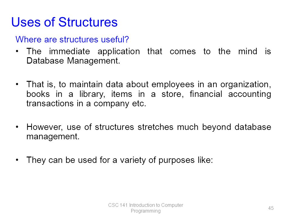 Uses of Structures Where are structures useful.