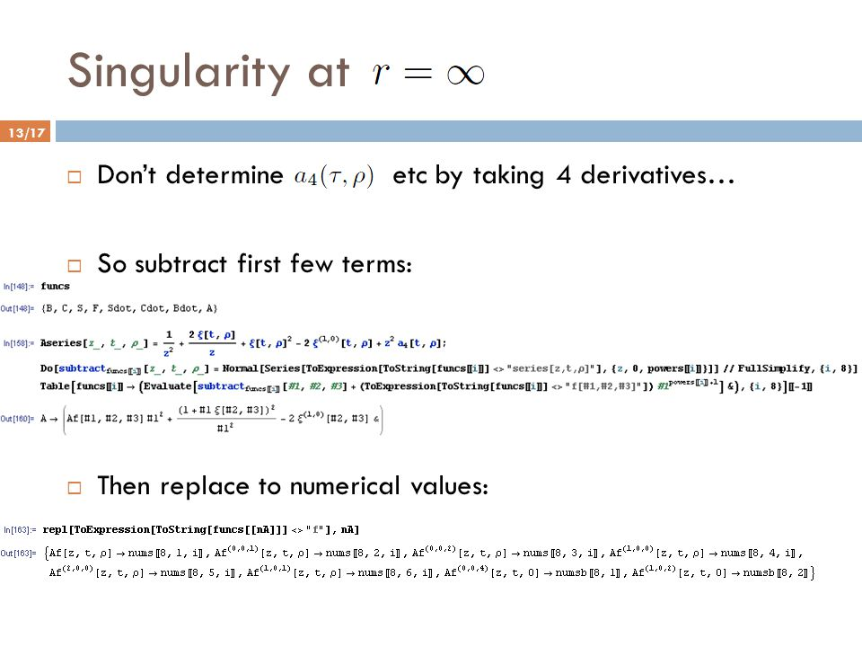 Singularity at 13/17  Don't determine etc by taking 4 derivatives…  So subtract first few terms:  Then replace to numerical values: