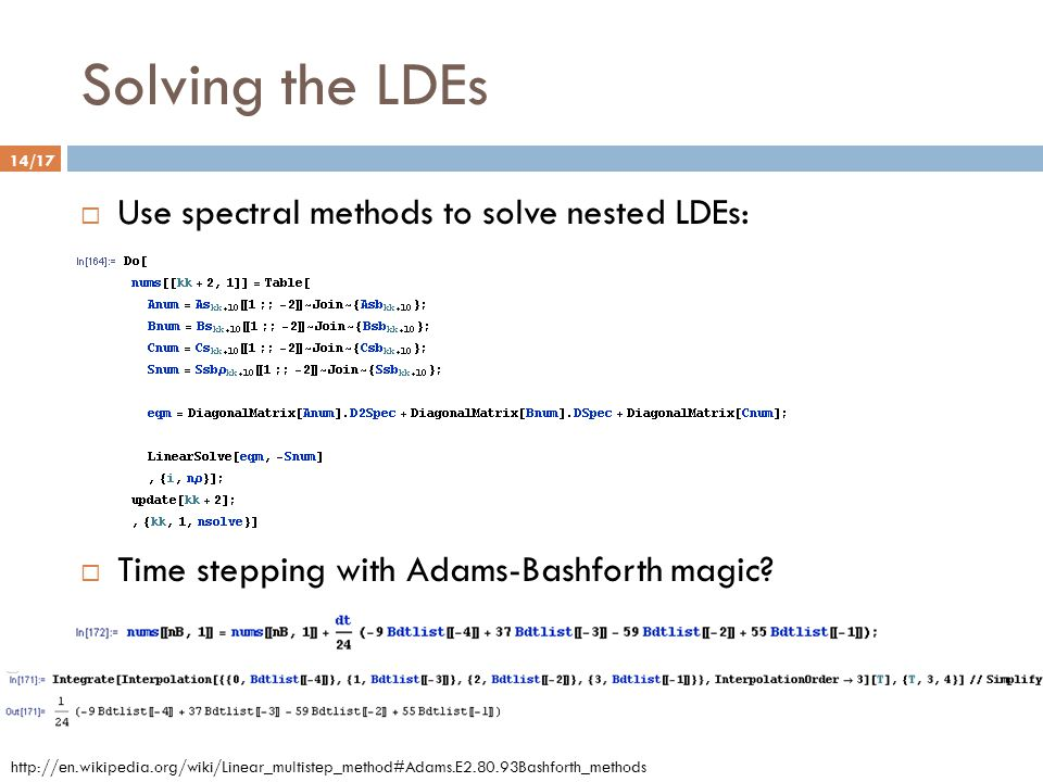 Solving the LDEs 14/17  Use spectral methods to solve nested LDEs:  Time stepping with Adams-Bashforth magic? http://en.wikipedia.org/wiki/Linear_mu