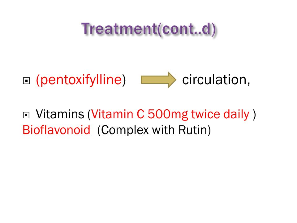  (pentoxifylline) circulation,  Vitamins (Vitamin C 500mg twice daily ) Bioflavonoid (Complex with Rutin)