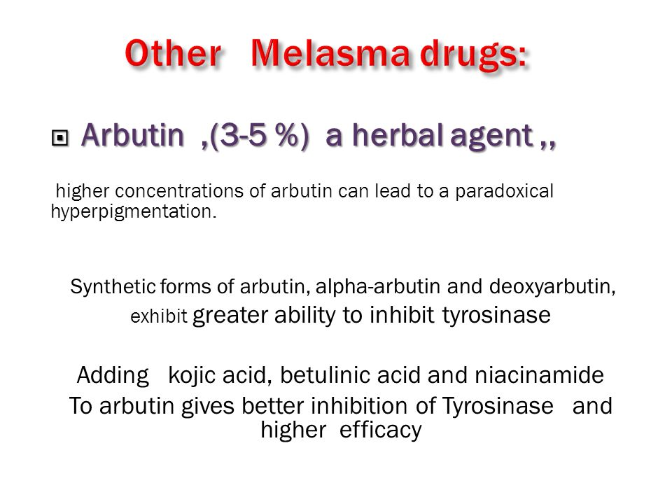  Arbutin,(3-5 %) a herbal agent,, higher concentrations of arbutin can lead to a paradoxical hyperpigmentation.
