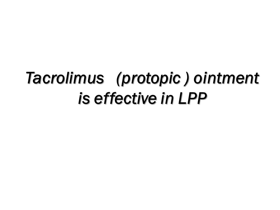 Tacrolimus (protopic ) ointment is effective in LPP