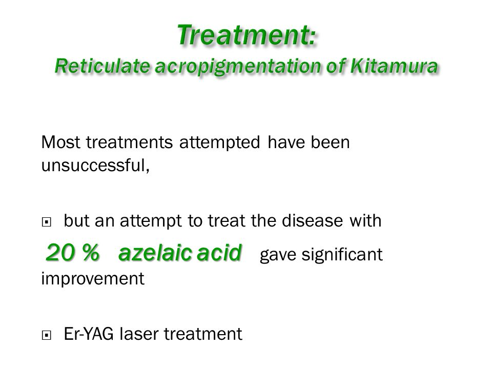 Most treatments attempted have been unsuccessful,  but an attempt to treat the disease with 20 % azelaic acid 20 % azelaic acid gave significant improvement  Er-YAG laser treatment