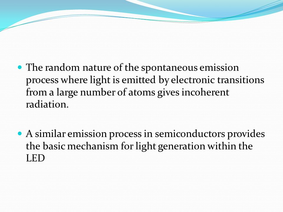 The random nature of the spontaneous emission process where light is emitted by electronic transitions from a large number of atoms gives incoherent r