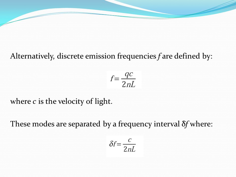 Alternatively, discrete emission frequencies f are defined by: where c is the velocity of light. These modes are separated by a frequency interval δf
