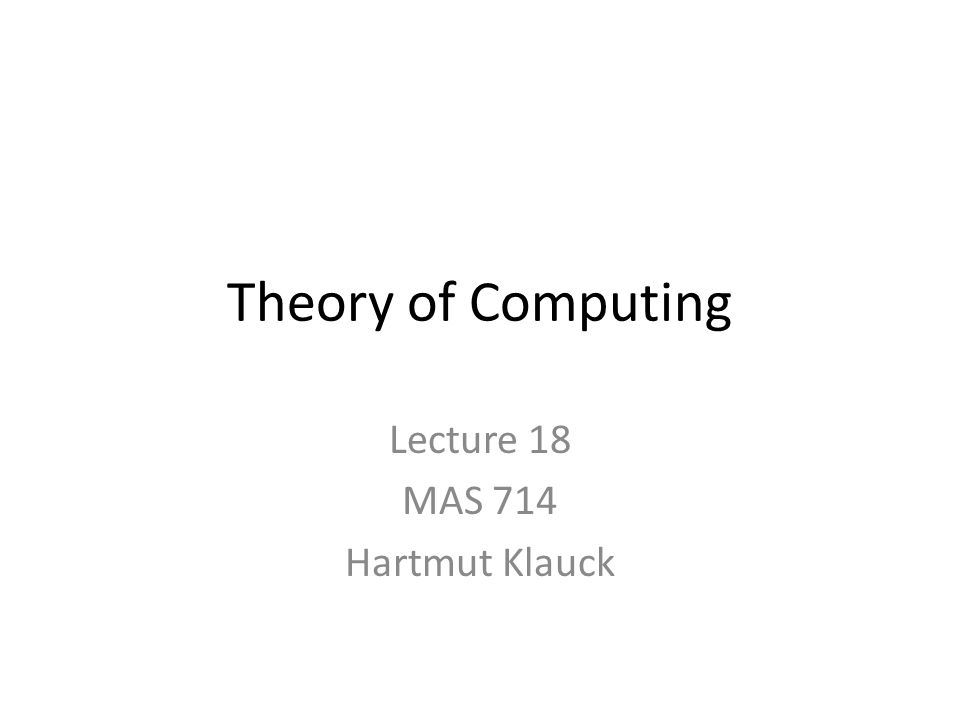 Theory of Computing Lecture 18 MAS 714 Hartmut Klauck