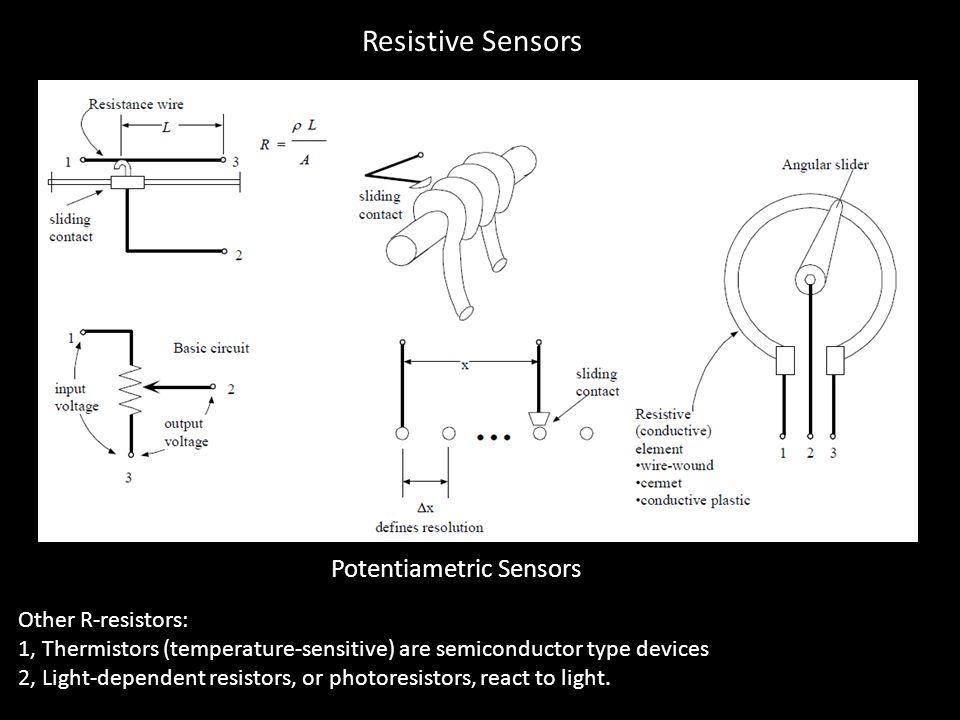 Potentiametric Sensors Other R-resistors: 1, Thermistors (temperature-sensitive) are semiconductor type devices 2, Light-dependent resistors, or photo